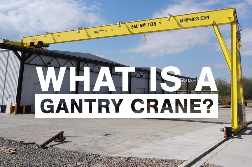 What is a Gantry Crane? Different Types and Design: Gantry Crane